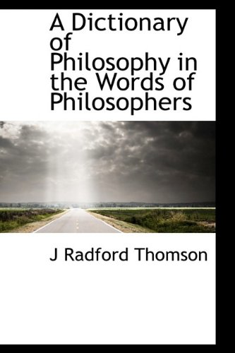 9781113683809: A Dictionary of Philosophy in the Words of Philosophers
