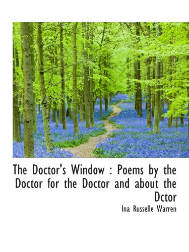 9781113689030: The Doctor's Window : Poems by the Doctor for the Doctor and about the Dctor