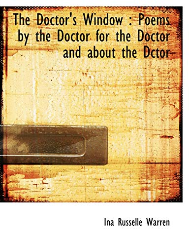 9781113689078: The Doctor's Window: Poems by the Doctor for the Doctor and about the Dctor