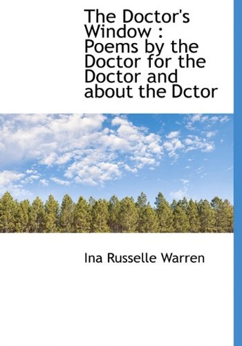 9781113689092: The Doctor's Window: Poems by the Doctor for the Doctor and about the Dctor