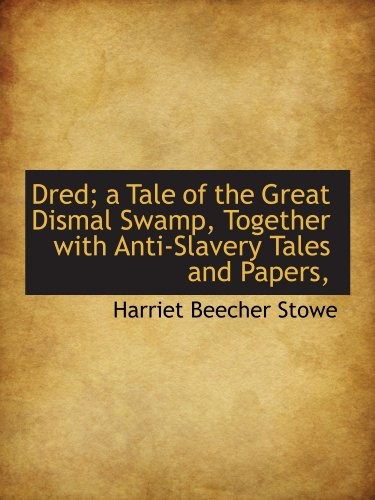 9781113691590: Dred; a Tale of the Great Dismal Swamp, Together with Anti-Slavery Tales and Papers,