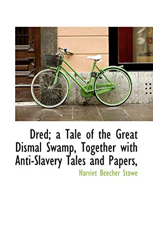 9781113691613: Dred; a Tale of the Great Dismal Swamp, Together with Anti-Slavery Tales and Papers,