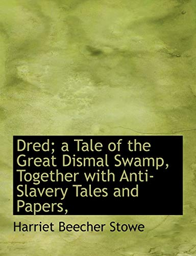 9781113691637: Dred; a Tale of the Great Dismal Swamp, Together with Anti-Slavery Tales and Papers,
