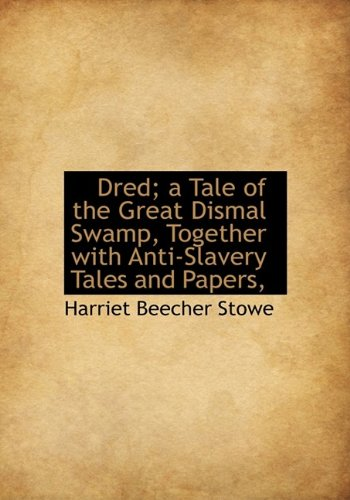 9781113691668: Dred; a Tale of the Great Dismal Swamp, Together with Anti-Slavery Tales and Papers,