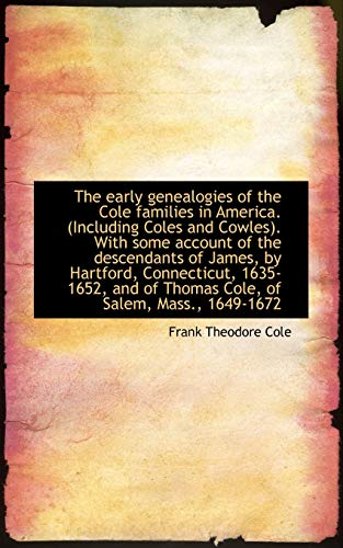 The early genealogies of the Cole families in America. (Including Coles and Cowles). With some ...