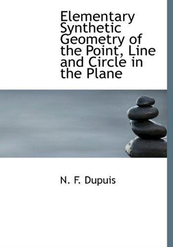 9781113698896: Elementary Synthetic Geometry of the Point, Line and Circle in the Plane