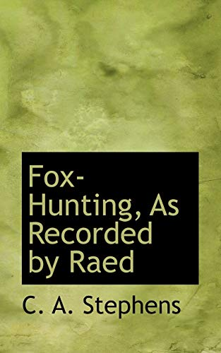 Fox-Hunting, as Recorded by Raed: C A Stephens