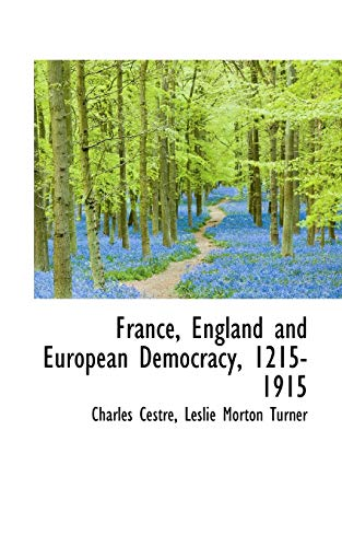 9781113727244: France, England and European Democracy, 1215-1915