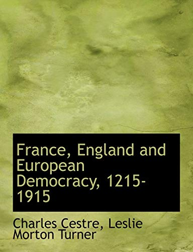 9781113727251: France, England and European Democracy, 1215-1915