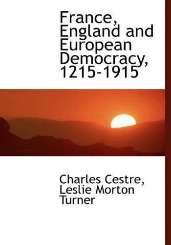 9781113727299: France, England and European Democracy, 1215-1915