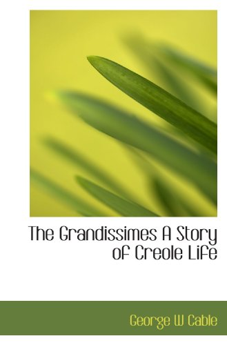 9781113742681: The Grandissimes  A Story of Creole Life