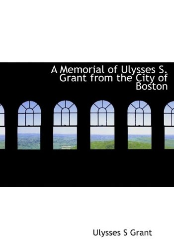 A Memorial of Ulysses S. Grant from the City of Boston (1113743026) by Ulysses S Grant