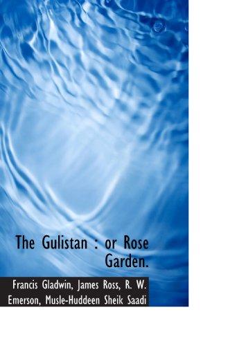 9781113747099: The Gulistan : or Rose Garden.