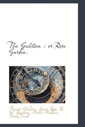9781113747167: The Gulistan: or Rose Garden.