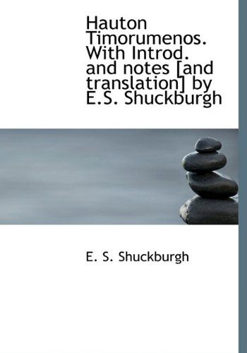 Hauton Timorumenos. With Introd. and notes [and translation] by E.S. Shuckburgh (1113750456) by E. S. Shuckburgh