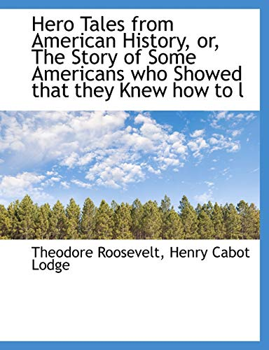 9781113754226: Hero Tales from American History, or, The Story of Some Americans who Showed that they Knew how to l
