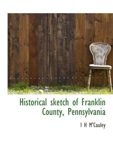 9781113758989: Historical sketch of Franklin County, Pennsylvania
