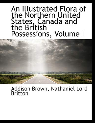 9781113773388: An Illustrated Flora of the Northern United States, Canada and the British Possessions, Volume I