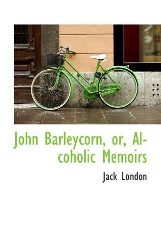 9781113781994: John Barleycorn, or, Alcoholic Memoirs