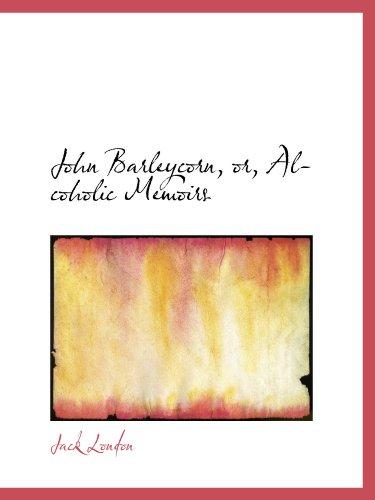 9781113782014: John Barleycorn, or, Alcoholic Memoirs