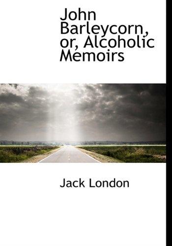 9781113782083: John Barleycorn, Or, Alcoholic Memoirs