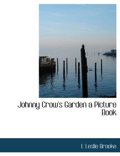 Johnny Crow's Garden a Picture Book: Brooke, L Leslie