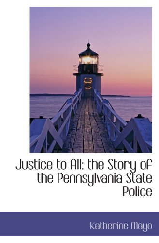9781113783837: Justice to All: the Story of the Pennsylvania State Police