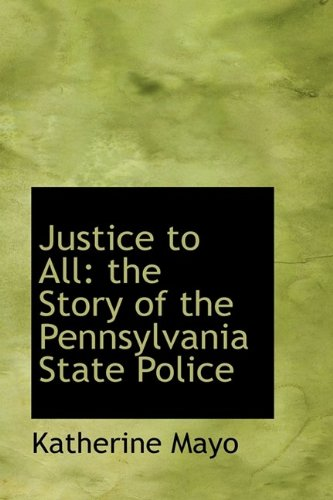 9781113783912: Justice to All: the Story of the Pennsylvania State Police