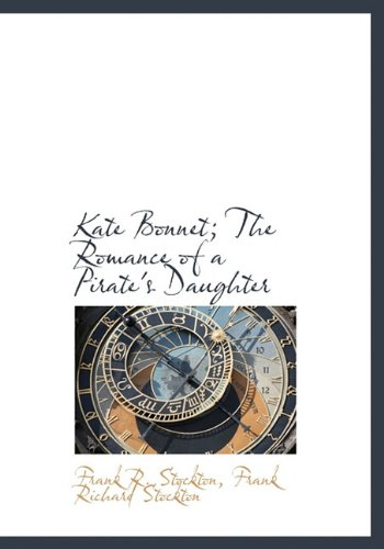 Kate Bonnet; The Romance of a Pirate's Daughter (1113784539) by Frank R. Stockton; Frank Richard Stockton