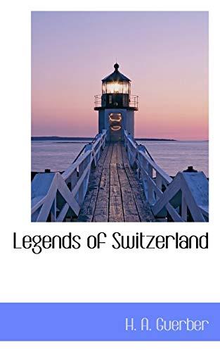 9781113790590: Legends of Switzerland