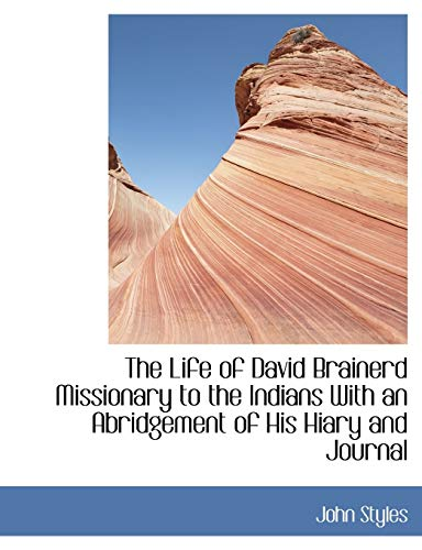 9781113796950: The Life of David Brainerd Missionary to the Indians With an Abridgement of His Hiary and Journal