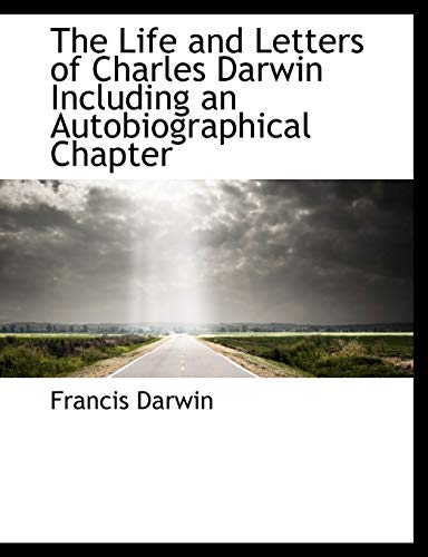 The Life and Letters of Charles Darwin Including an Autobiographical Chapter (9781113798206) by Darwin, Francis