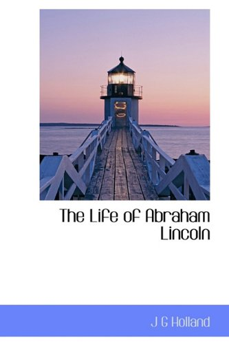 Life of Abraham Lincoln (Hardcover): Josiah Gilbert Holland