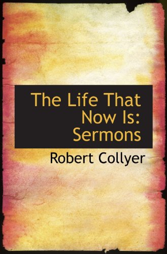 9781113802262: The Life That Now Is: Sermons