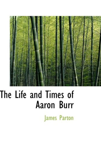 9781113802453: The Life and Times of Aaron Burr