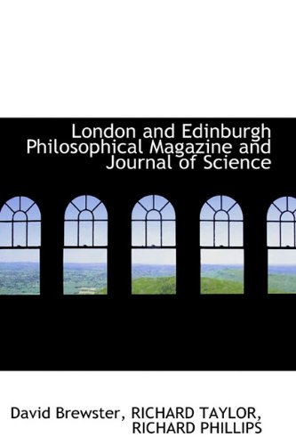 London and Edinburgh Philosophical Magazine and Journal of Science (1113808268) by David Brewster; RICHARD TAYLOR; RICHARD PHILLIPS