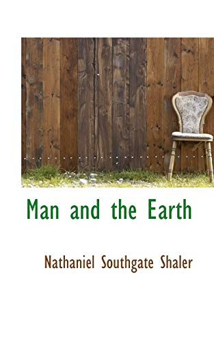 Man and the Earth: Shaler, Nathaniel Southgate