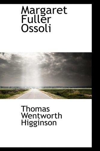 Margaret Fuller Ossoli (9781113816429) by Thomas Wentworth Higginson