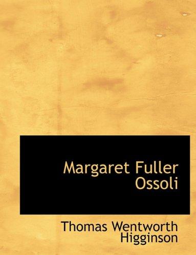 Margaret Fuller Ossoli (9781113816436) by Thomas Wentworth Higginson
