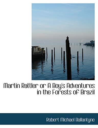 Martin Rattler or a Boy's Adventures in: Robert Michael Ballantyne
