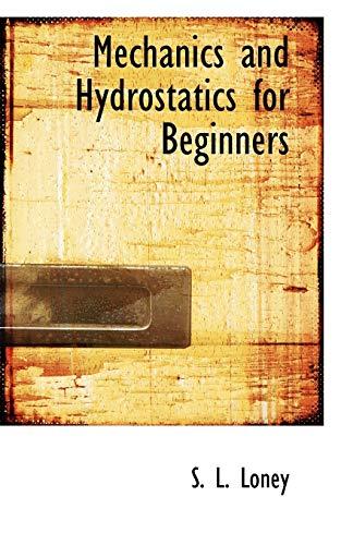Mechanics and Hydrostatics for Beginners: Loney, S. L.