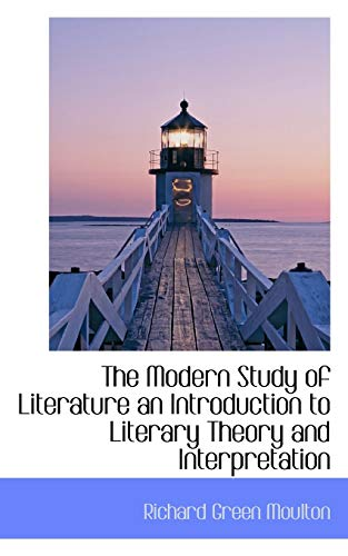 The Modern Study of Literature an Introduction to Literary Theory and Interpretation (1113832177) by Richard Green Moulton