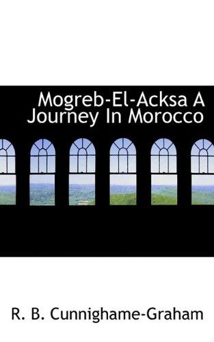 9781113832320: Mogreb-El-Acksa A Journey In Morocco