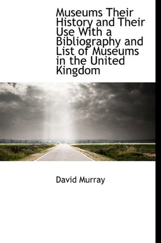 9781113836762: Museums Their History and Their Use With a Bibliography and List of Museums in the United Kingdom