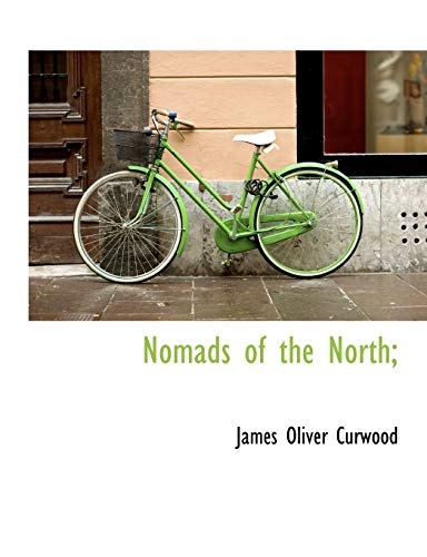 Nomads of the North; (9781113847348) by Curwood, James Oliver
