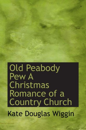 Old Peabody Pew A Christmas Romance of a Country Church (9781113854278) by Kate Douglas Wiggin
