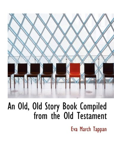 An Old, Old Story Book Compiled from the Old Testament (9781113854292) by Eva March Tappan