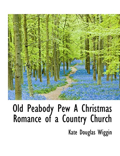 Old Peabody Pew A Christmas Romance of a Country Church (9781113854339) by Kate Douglas Wiggin