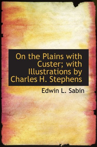 On the Plains with Custer; with Illustrations by Charles H. Stephens (1113856807) by Sabin, Edwin L.