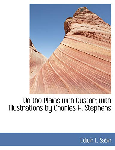 On the Plains with Custer; with Illustrations by Charles H. Stephens (1113856858) by Edwin L. Sabin
